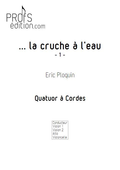 La cruche à l'eau - Quatuor à Cordes - PLOQUIN E. - front page